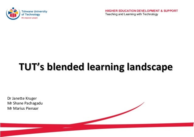 HIIGHER EDUCATION DEVELOPMENT & SUPPORT Teaching and Learning with Technology  TUT's blended learning landscape Dr Janette...