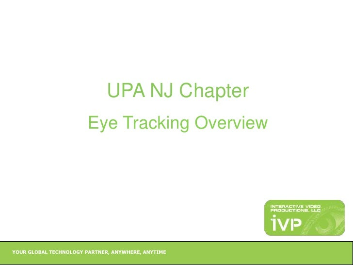 YOUR GLOBAL TECHNOLOGY PARTNER, ANYWHERE, ANYTIME<br />UPA NJ Chapter<br />Eye Tracking Overview<br />
