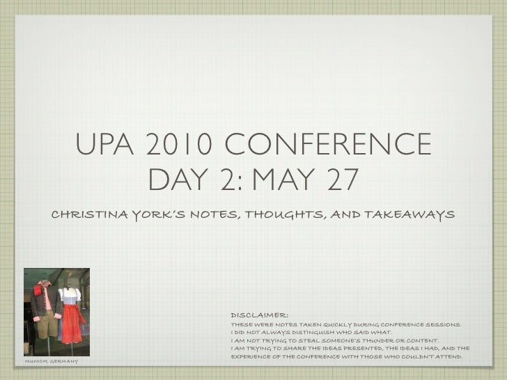 UPA 2010 CONFERENCE                   DAY 2: MAY 27        CHRISTINA YORK'S NOTES, THOUGHTS, AND TAKEAWAYS                ...