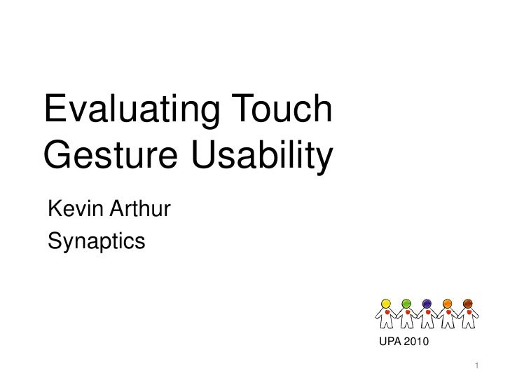 Evaluating Touch Gesture Usability Kevin Arthur Synaptics                        UPA 2010                                 1