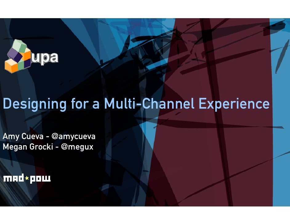 Designing for a Multi-C                       Channel Experience                       C Amy Cueva - @amycueva Megan Grock...