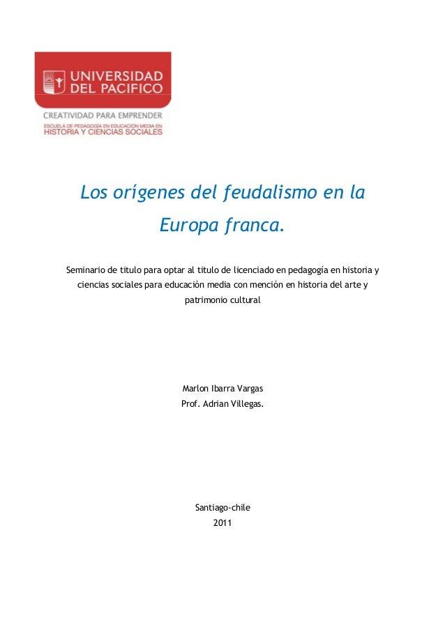 Los orígenes del feudalismo en la                        Europa franca.Seminario de titulo para optar al titulo de licenci...