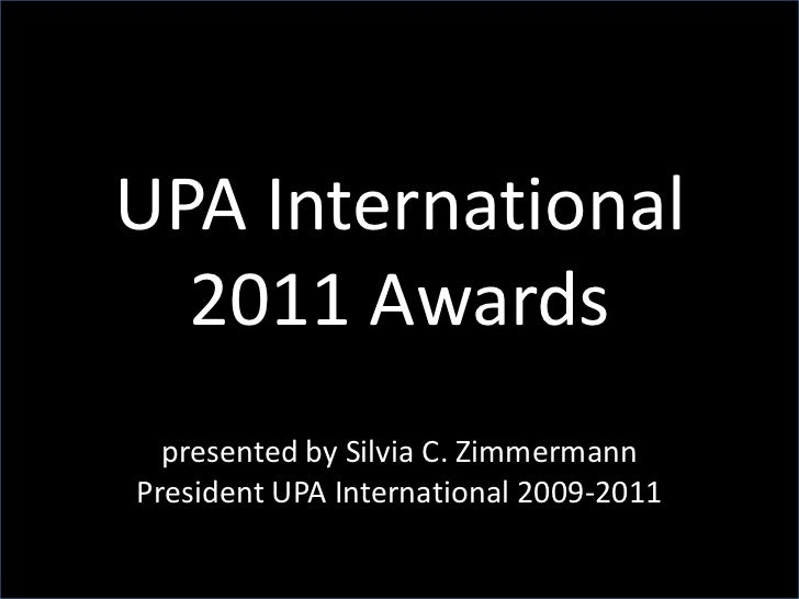 UPA International 2011 Awards<br />presented by Silvia C. ZimmermannPresident UPA International 2009-2011<br />