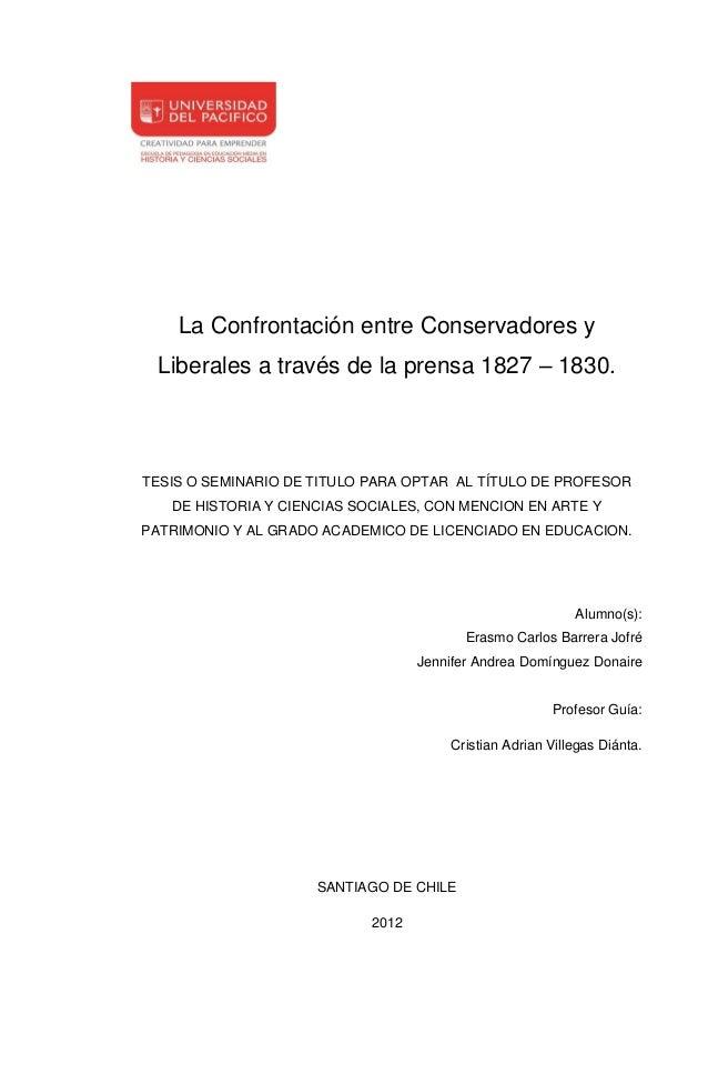 La Confrontación entre Conservadores y Liberales a través de la prensa 1827 – 1830.TESIS O SEMINARIO DE TITULO PARA OPTAR ...