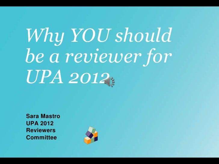 Why YOU should be a reviewer for UPA 2012<br />Sara Mastro<br />UPA 2012<br />Reviewers Committee<br />