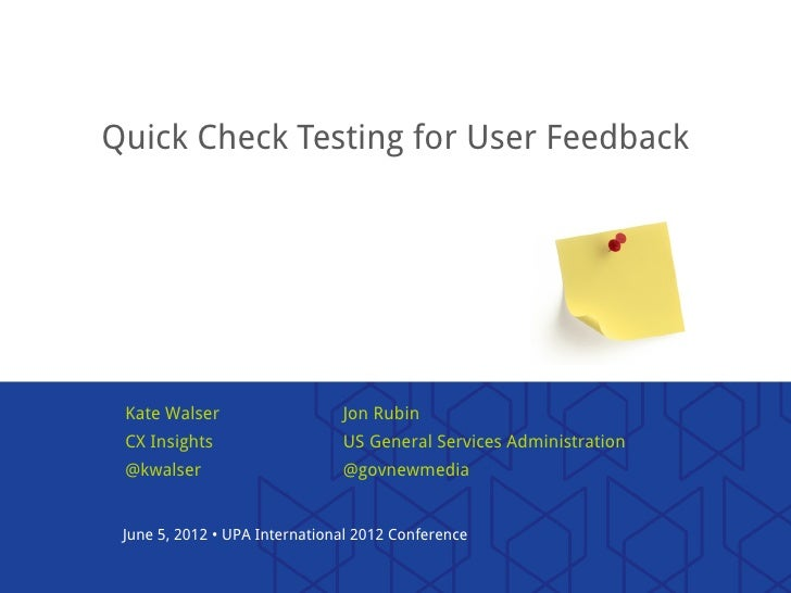 Quick Check Testing for User Feedback Kate Walser                   Jon Rubin CX Insights                   US General Ser...