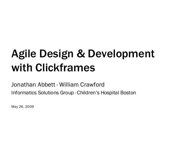 Agile Design & Development with Clickframes Jonathan Abbett · William Crawford Informatics Solutions Group · Children's Ho...