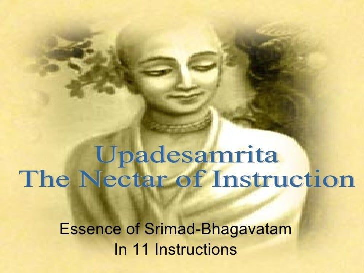 Essence of Srimad-Bhagavatam In 11 Instructions Upadesamrita The Nectar of Instruction