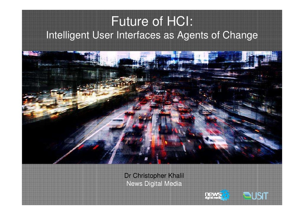 Future of HCI:    Intelligent User Interfaces as Agents of Change                         Dr Christopher Khalil           ...