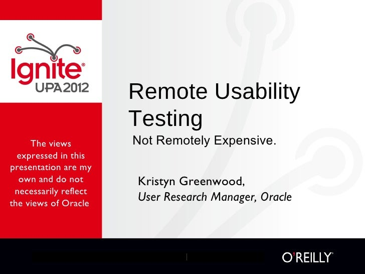 Remote Usability                       Testing     The views         Not Remotely Expensive.  expressed in thispresentatio...