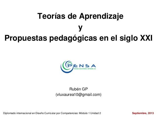 Teorías de Aprendizaje y Propuestas pedagógicas en el siglo XXI Rubén GP (vluxaurea10@gmail.com) Diplomado internacional e...