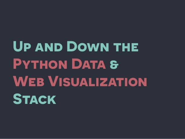 Up and Down the Python Data & Web Visualization Stack