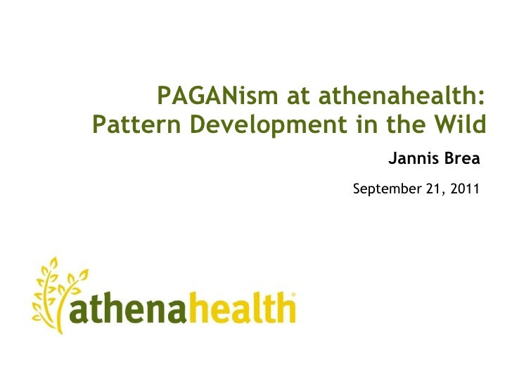 PAGANism at athenahealth:Pattern Development in the Wild<br />Jannis Brea<br />September 21, 2011<br />