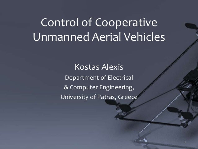 Control of CooperativeUnmanned Aerial VehiclesKostas AlexisDepartment of Electrical& Computer Engineering,University of Pa...