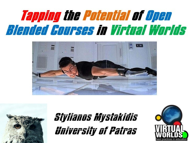 Tapping the Potential of OpenBlended Courses in Virtual Worlds        Stylianos Mystakidis        University of Patras
