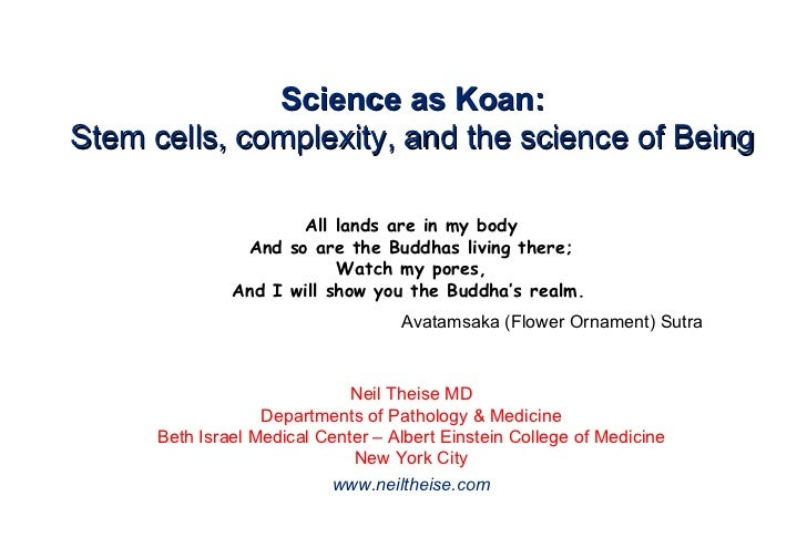 Science as Koan: Stem cells, complexity, and the science of Being All lands are in my body And so are the Buddhas living t...