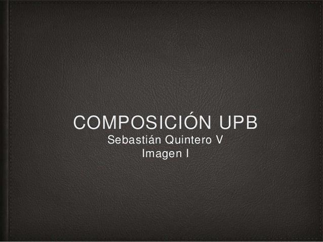 COMPOSICIÓN UPB Sebastián Quintero V Imagen I