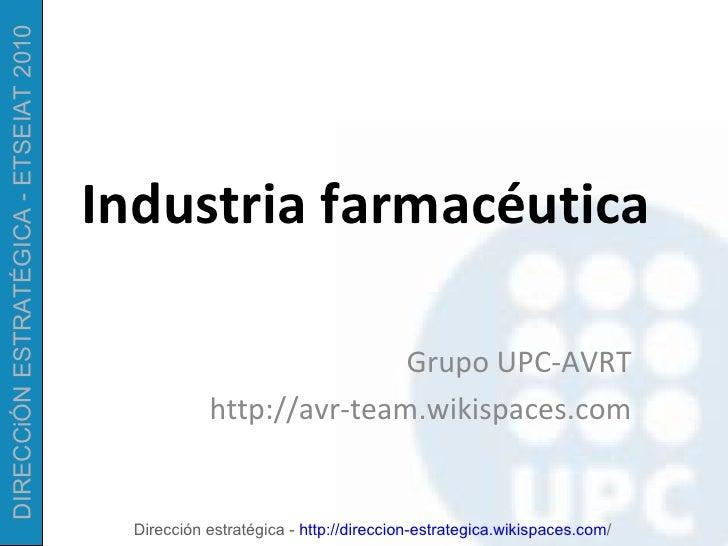 Industria farmac é utica Grupo UPC-AVRT http://avr-team.wikispaces.com
