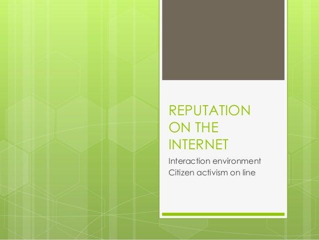 REPUTATIONON THEINTERNETInteraction environmentCitizen activism on line