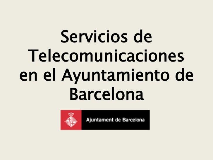 Servicios de Telecomunicacionesen el Ayuntamiento de       Barcelona