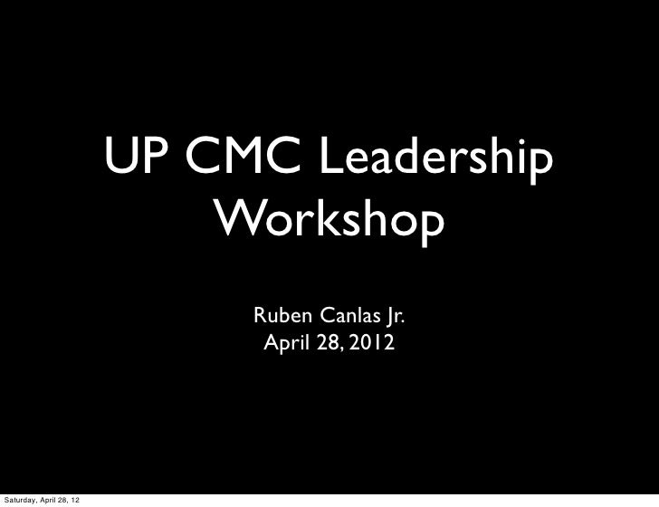 UP CMC Leadership                             Workshop                              Ruben Canlas Jr.                      ...