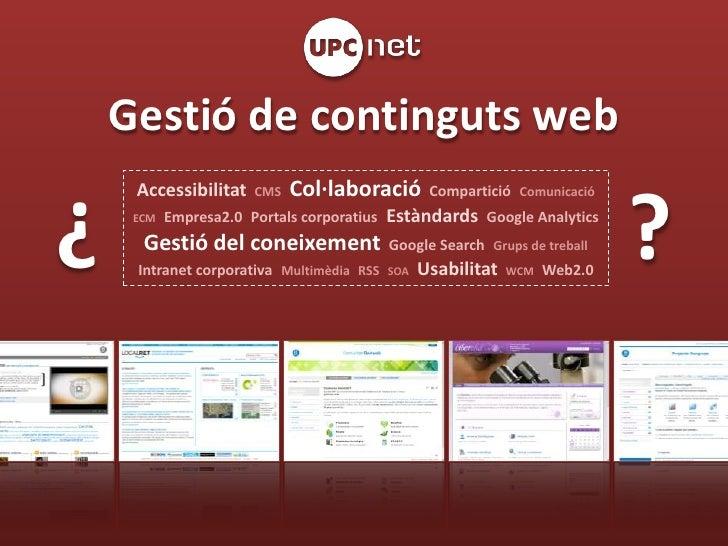 Gestió de continguts web<br />¿                        ?<br />AccessibilitatCMSCol·laboracióComparticióComunicació<br />EC...