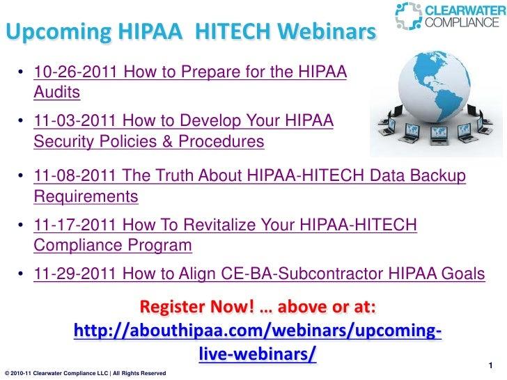 Upcoming HIPAA HITECH Webinars    • 10-26-2011 How to Prepare for the HIPAA      Audits    • 11-03-2011 How to Develop You...