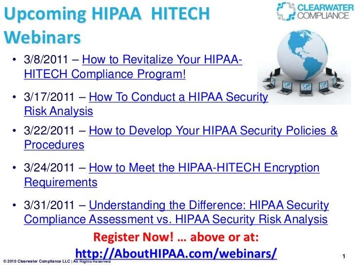 Upcoming HIPAA HITECHWebinars    • 3/8/2011 – How to Revitalize Your HIPAA-      HITECH Compliance Program!    • 3/17/2011...