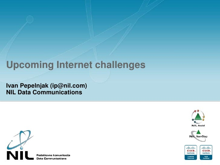 Upcoming Internet challenges<br />Ivan Pepelnjak (ip@nil.com)NIL Data Communications<br />