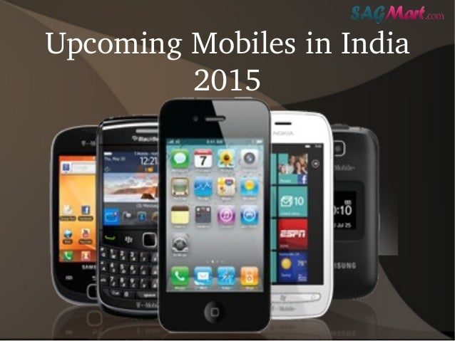 Theme upcoming mobile phones in india 2015 with price can do?