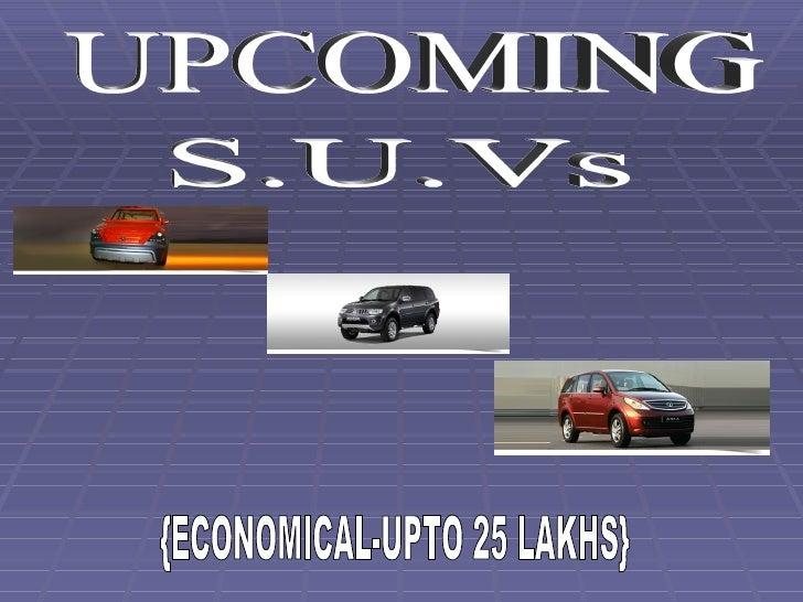 UPCOMING S.U.Vs {ECONOMICAL-UPTO 25 LAKHS}