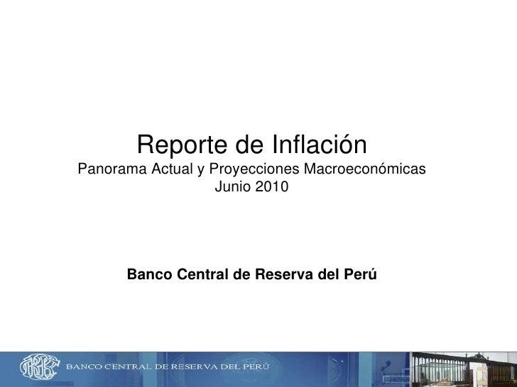 Reporte de InflaciónPanorama Actual y Proyecciones MacroeconómicasJunio 2010Banco Central de Reserva del Perú<br />