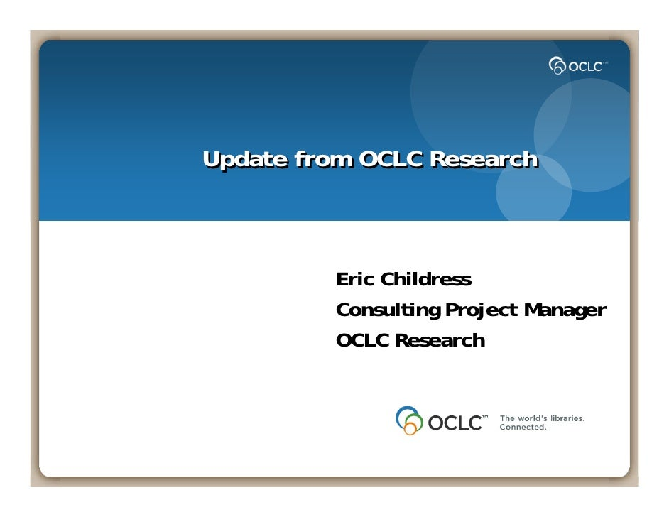 Update from OCLC Research             Eric Childress          Consulting Project Manager          OCLC Research