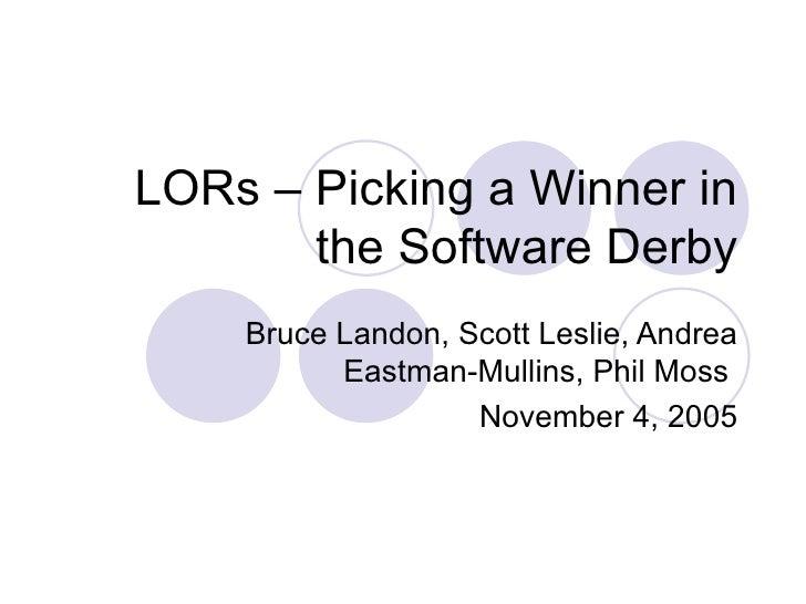LORs – Picking a Winner in the Software Derby Bruce Landon, Scott Leslie, Andrea Eastman-Mullins, Phil Moss  November 4, 2...