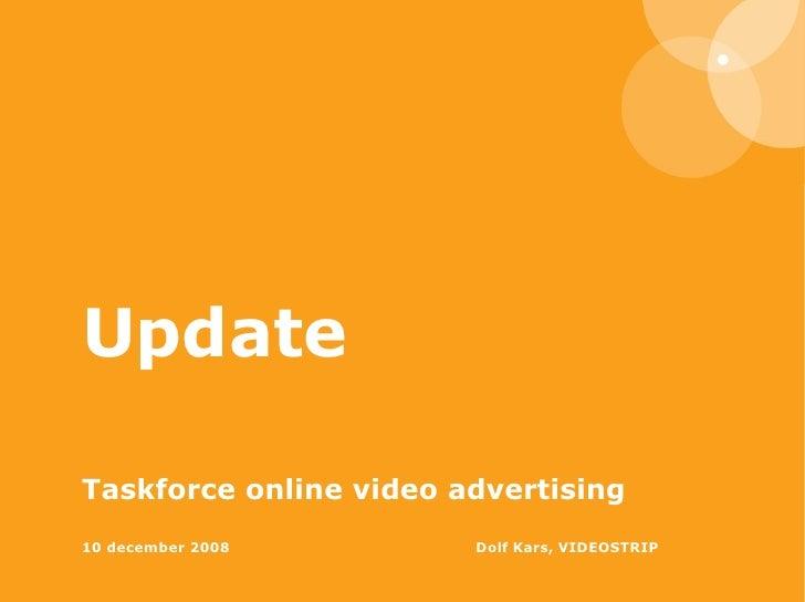 Update  Taskforce online video advertising  10 december 2008   Dolf Kars, VIDEOSTRIP