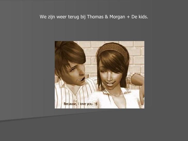 We zijn weer terug bij Thomas & Morgan + De kids.