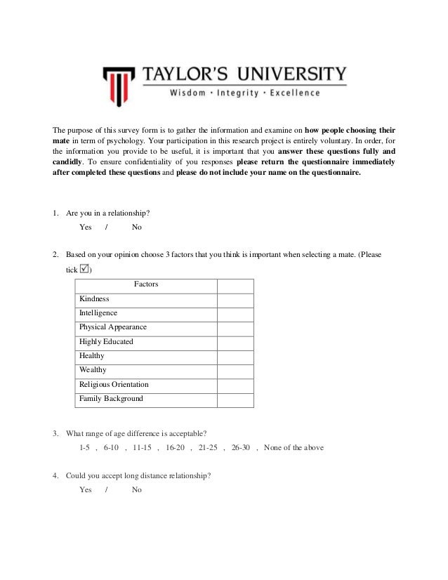 The purpose of this survey form is to gather the information and examine on how people choosing their mate in term of psyc...
