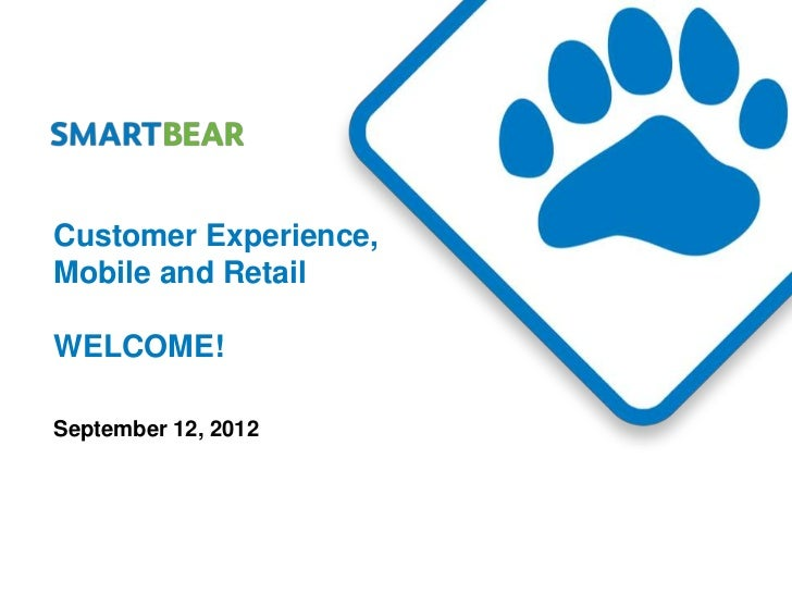 Customer Experience,Mobile and RetailWELCOME!September 12, 2012