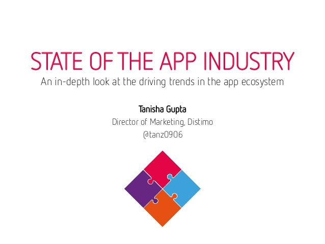 Tanisha Gupta  Director of Marketing, Distimo  @tanz0906   STATE OF THE APP INDUSTRY An in-depth look at the driving trend...