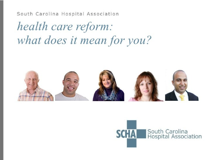 SC Hospital Association Presentation: Health Care Reform - What Does It Mean for You?