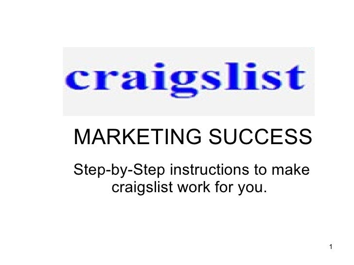 Step-by-Step instructions to make craigslist work for you.  MARKETING SUCCESS