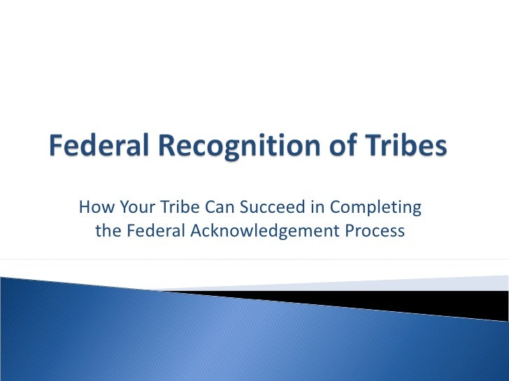 How Your Tribe Can Succeed in Completing the Federal Acknowledgement Process