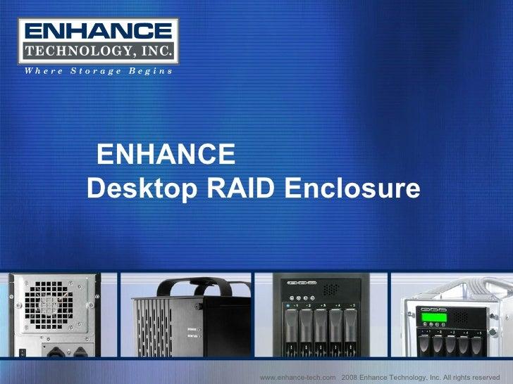 www.enhance-tech.com  2008 Enhance Technology, Inc. All rights reserved ENHANCE  Desktop RAID Enclosure