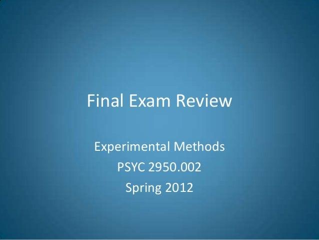 Final Exam ReviewExperimental Methods   PSYC 2950.002     Spring 2012