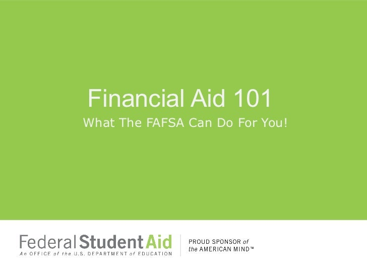 Financial Aid 101What The FAFSA Can Do For You!