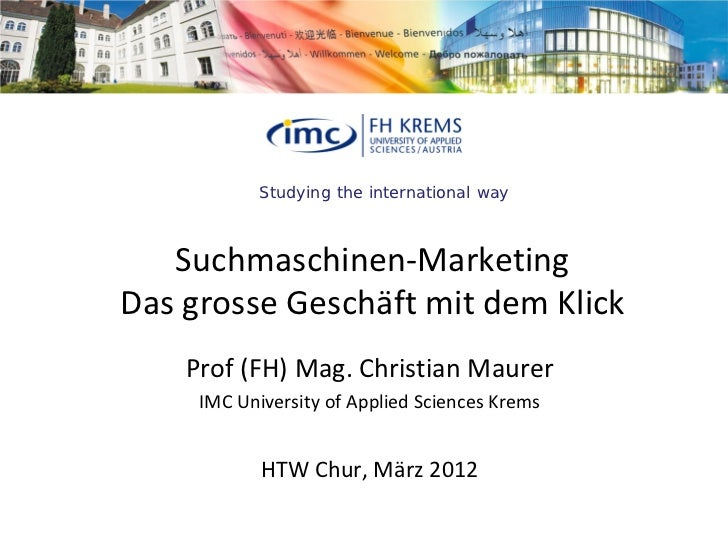 Studying the international way   Suchmaschinen-MarketingDas grosse Geschäft mit dem Klick    Prof (FH) Mag. Christian Maur...