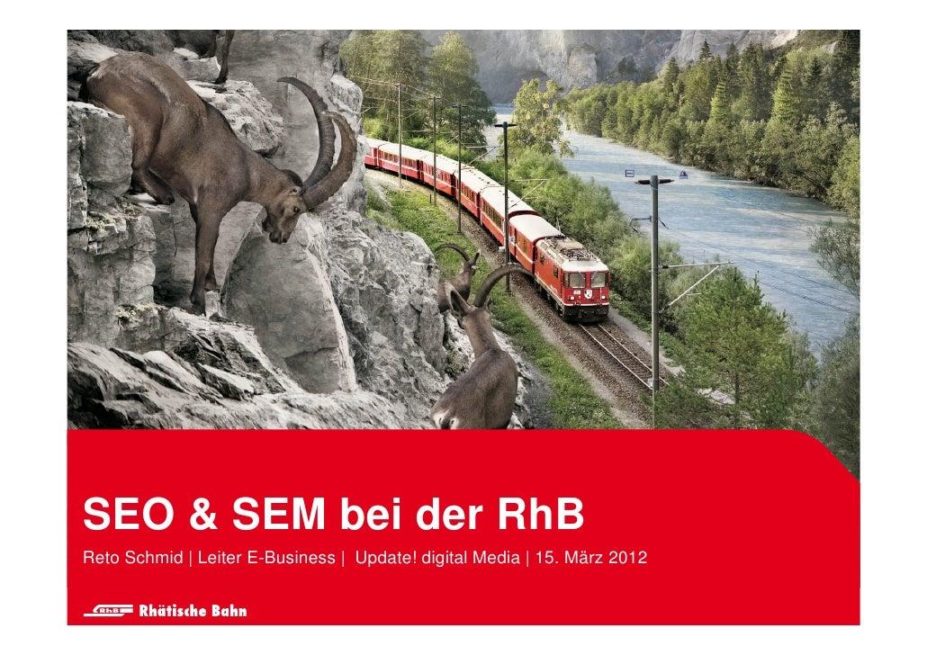 SEO & SEM bei der RhBReto Schmid   Leiter E-Business   Update! digital Media   15. März 2012