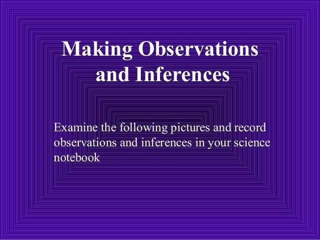 Making observations and inferences