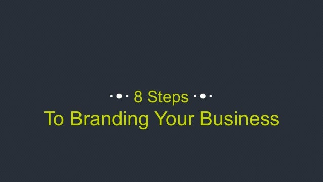 8 Steps To Branding Your Business