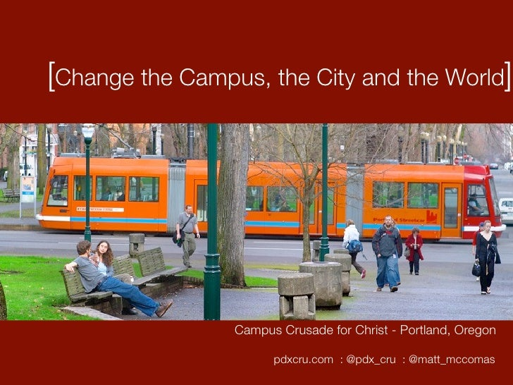 [Change the Campus, the City and the World]                      Campus Crusade for Christ - Portland, Oregon             ...